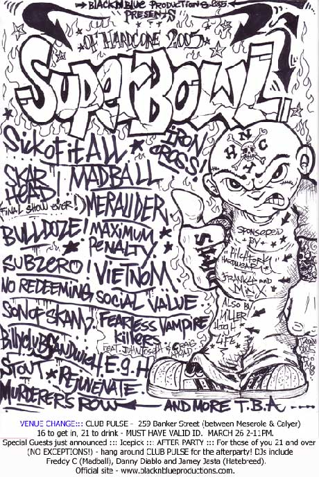 skarhead,sick of it all,madball,merauder,bulldoze,maximum penalty,son of skam,subzero,vietnom dms,billy club sandwich,sout,rejuvenate,iron cross,no redeeming social value,fearless vampire killers,murderer
